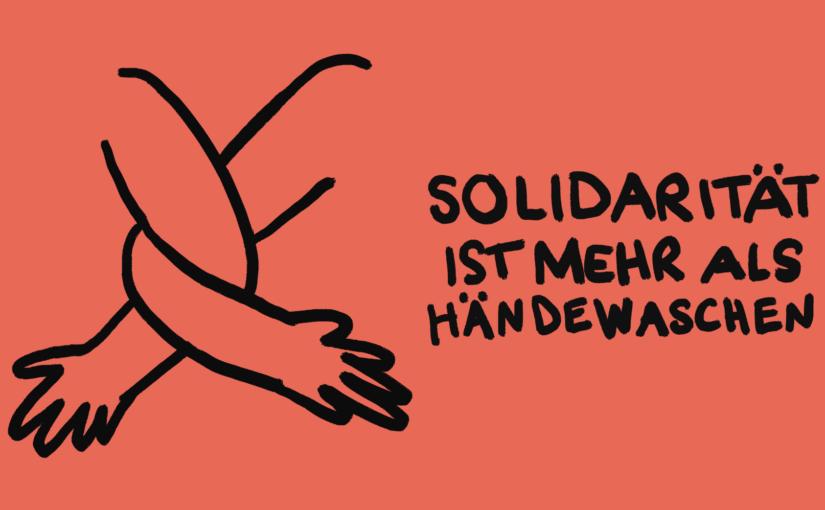 """Banner mit der Aufschrift """"Solidarität ist mehr als Händewaschen"""""""